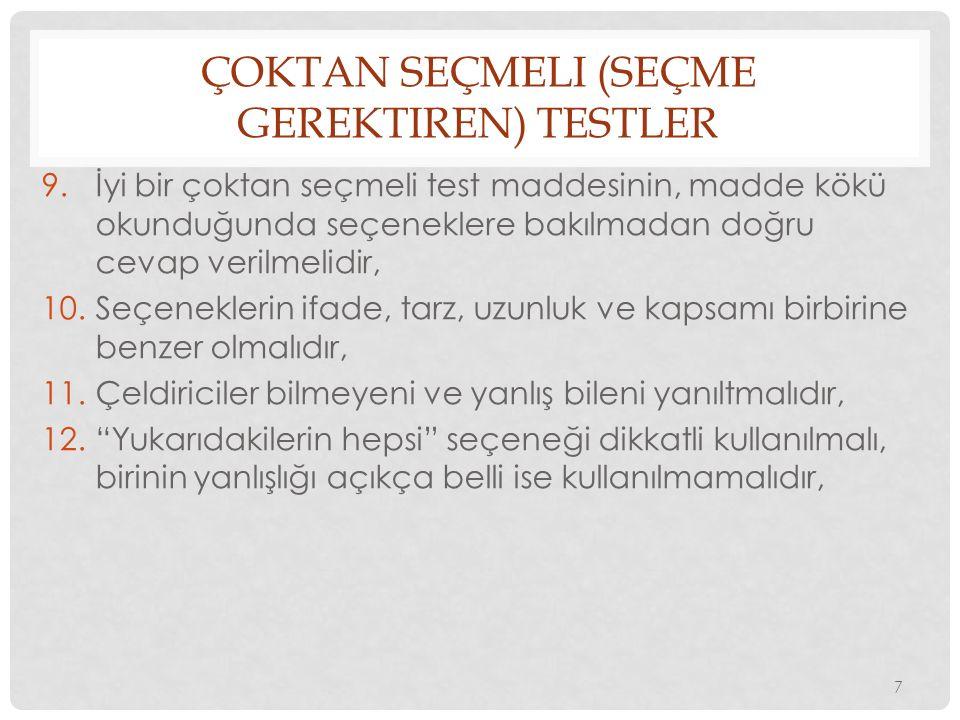ÇOKTAN SEÇMELI (SEÇME GEREKTIREN) TESTLER 9.İyi bir çoktan seçmeli test maddesinin, madde kökü okunduğunda seçeneklere bakılmadan doğru cevap verilmel