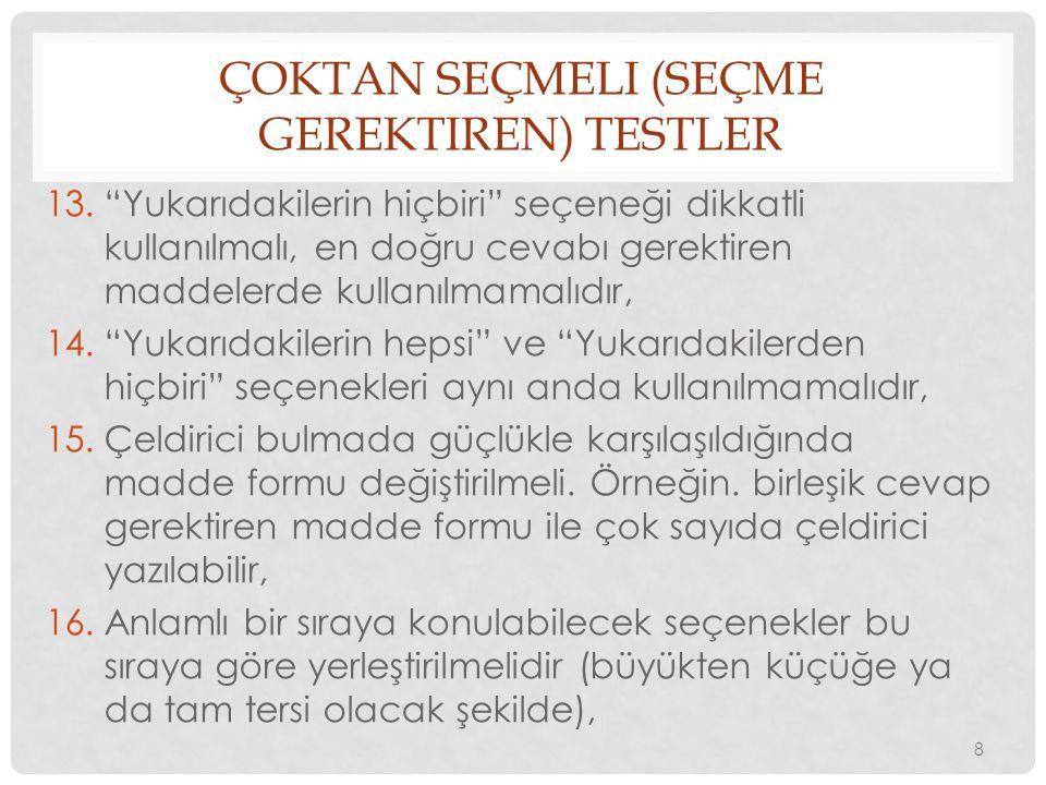 ÇOKTAN SEÇMELI (SEÇME GEREKTIREN) TESTLER 17.Bir testteki seçenek sayısı cevaplayıcıların düzeyine göre ayarlanmalıdır.