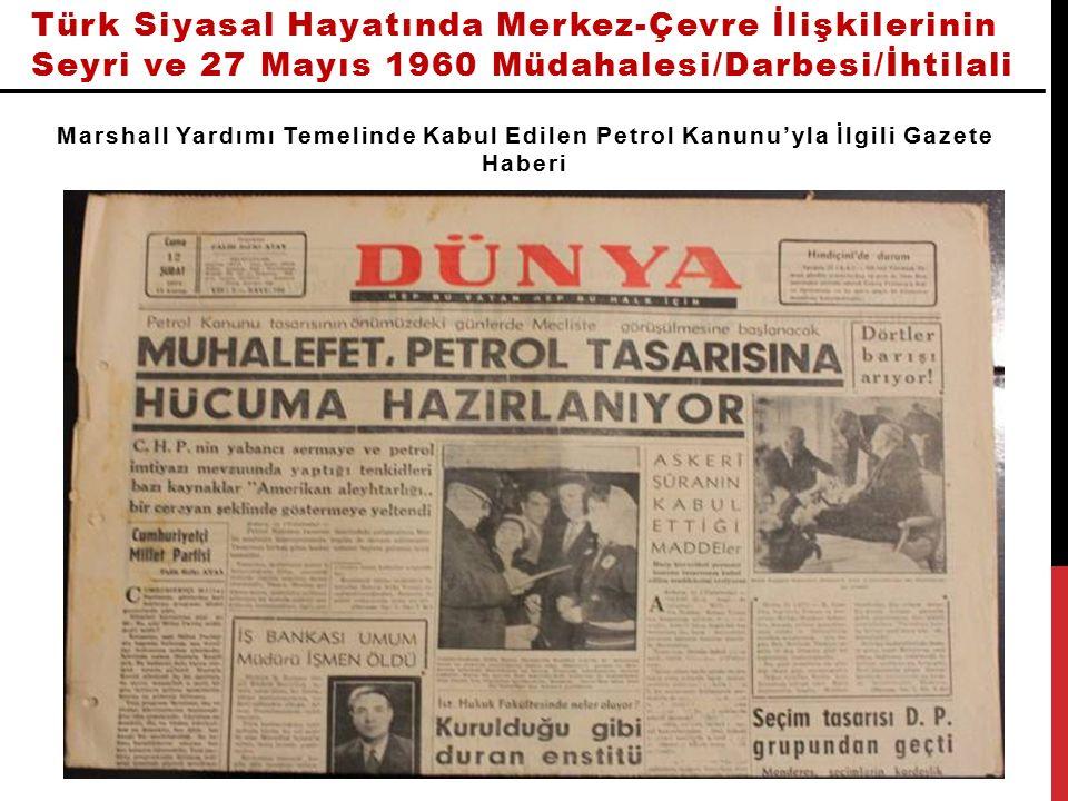 Türk Siyasal Hayatında Merkez-Çevre İlişkilerinin Seyri ve 27 Mayıs 1960 Müdahalesi/Darbesi/İhtilali Marshall Yardımı Temelinde Kabul Edilen Petrol Kanunu'yla İlgili Gazete Haberi