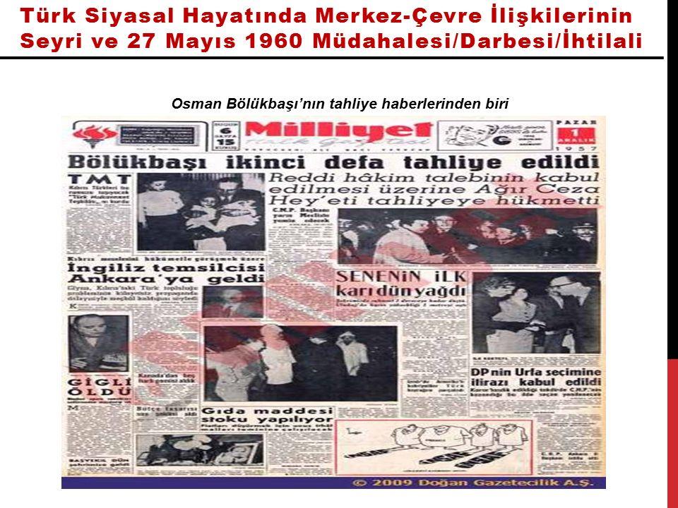Türk Siyasal Hayatında Merkez-Çevre İlişkilerinin Seyri ve 27 Mayıs 1960 Müdahalesi/Darbesi/İhtilali Osman Bölükbaşı'nın tahliye haberlerinden biri