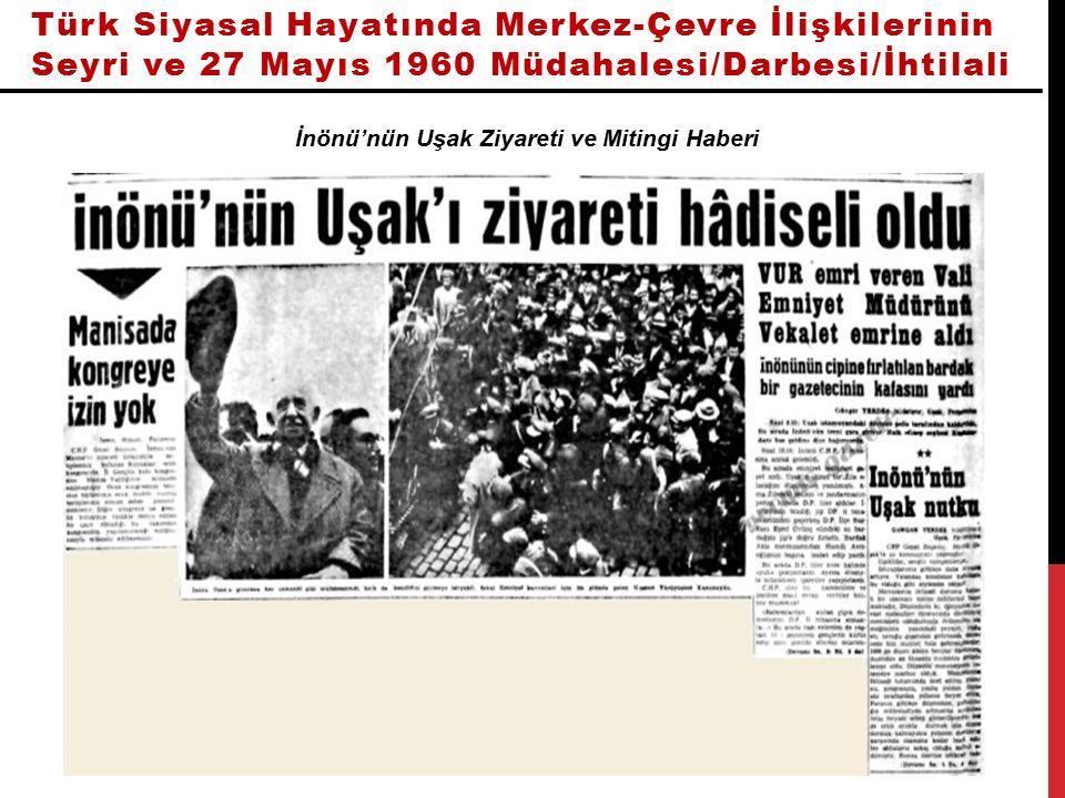 Türk Siyasal Hayatında Merkez-Çevre İlişkilerinin Seyri ve 27 Mayıs 1960 Müdahalesi/Darbesi/İhtilali İnönü'nün Uşak Ziyareti ve Mitingi Haberi