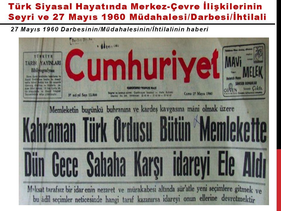 Türk Siyasal Hayatında Merkez-Çevre İlişkilerinin Seyri ve 27 Mayıs 1960 Müdahalesi/Darbesi/İhtilali 27 Mayıs 1960 Darbesinin/Müdahalesinin/İhtilalinin haberi