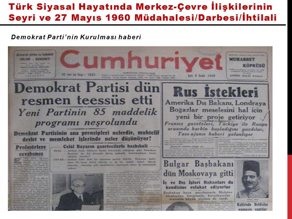 Türk Siyasal Hayatında Merkez-Çevre İlişkilerinin Seyri ve 27 Mayıs 1960 Müdahalesi/Darbesi/İhtilali Demokrat Parti'nin Kurulması haberi