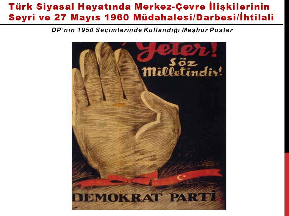 Türk Siyasal Hayatında Merkez-Çevre İlişkilerinin Seyri ve 27 Mayıs 1960 Müdahalesi/Darbesi/İhtilali DP'nin 1950 Seçimlerinde Kullandığı Meşhur Poster