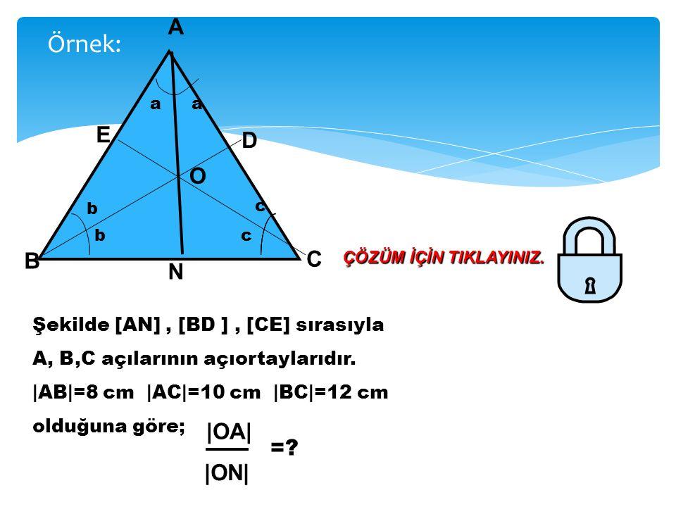 A N C B b bc c a a a c b E D O OA ON AB BN (Açıortay teoremi) AB BN (Açıortay teoremi) BİRLEŞTİRİRSEK; OA ON AC NC OA ON AC NC BURADAN; OA ON AC+AB NC