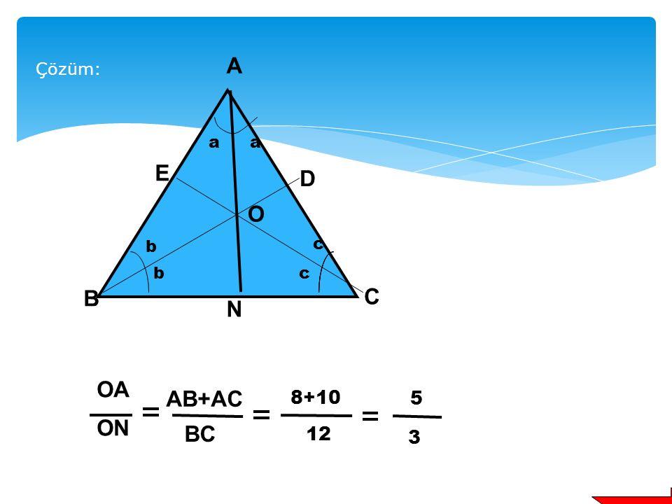 N A C B b bc c aa E D O Şekilde [AN], [BD ], [CE] sırasıyla A, B,C açılarının açıortaylarıdır.  AB =8 cm  AC =10 cm  BC =12 cm olduğuna göre;  ON   OA