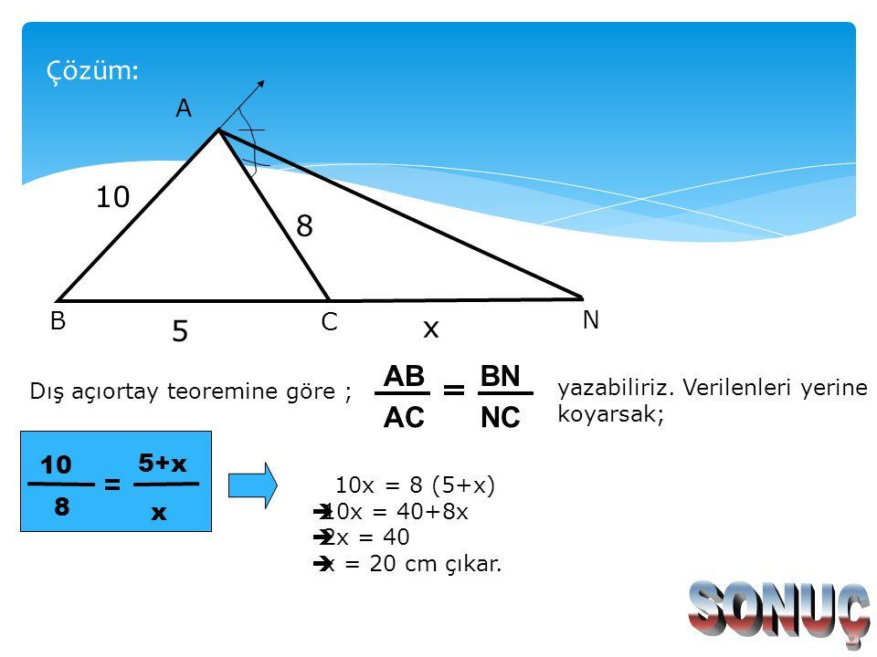 A N C B 10 8 5 x Şekilde [AN] A açısının açıortayıdır.  AB =10 cm  AC =8 cm  BC =5 cm ise,  CN =x kaç cm dir? ÇÖZÜM İÇİN TIKLAYINIZ. Örnek: