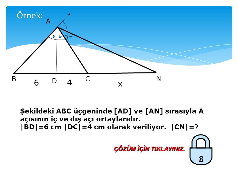 A N C B D Şekildeki ABC üçgeninde [AD], A açısının iç açıortayı, [AN], A açısının dış açıortayı olmak üzere 1- [AD] diktir [AN] 2- BD DC BN NC olur.