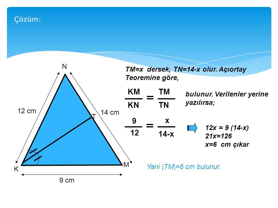 N K M T 14 cm 12 cm 9 cm TM=x dersek, TN=14-x olur.