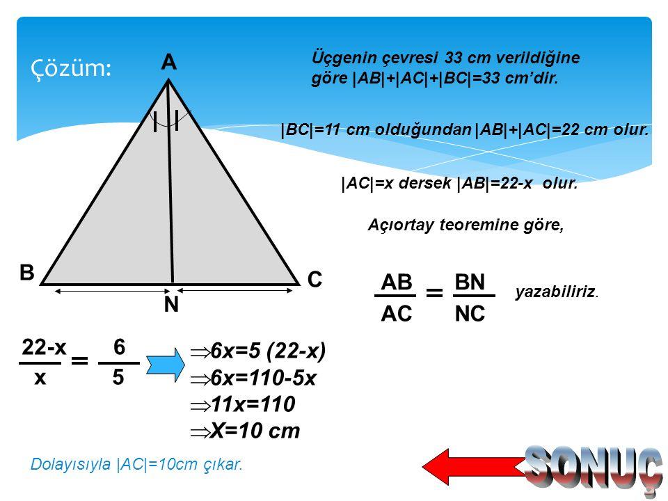 A N C B 6 5 [AN] A açısının açıortayıdır.  BN =6 cm  NC = 5 cm ve ABC üçgeninin çevresi 33 cm ise  AC =? ÇÖZÜM İÇİN TIKLAYINIZ. Örnek: