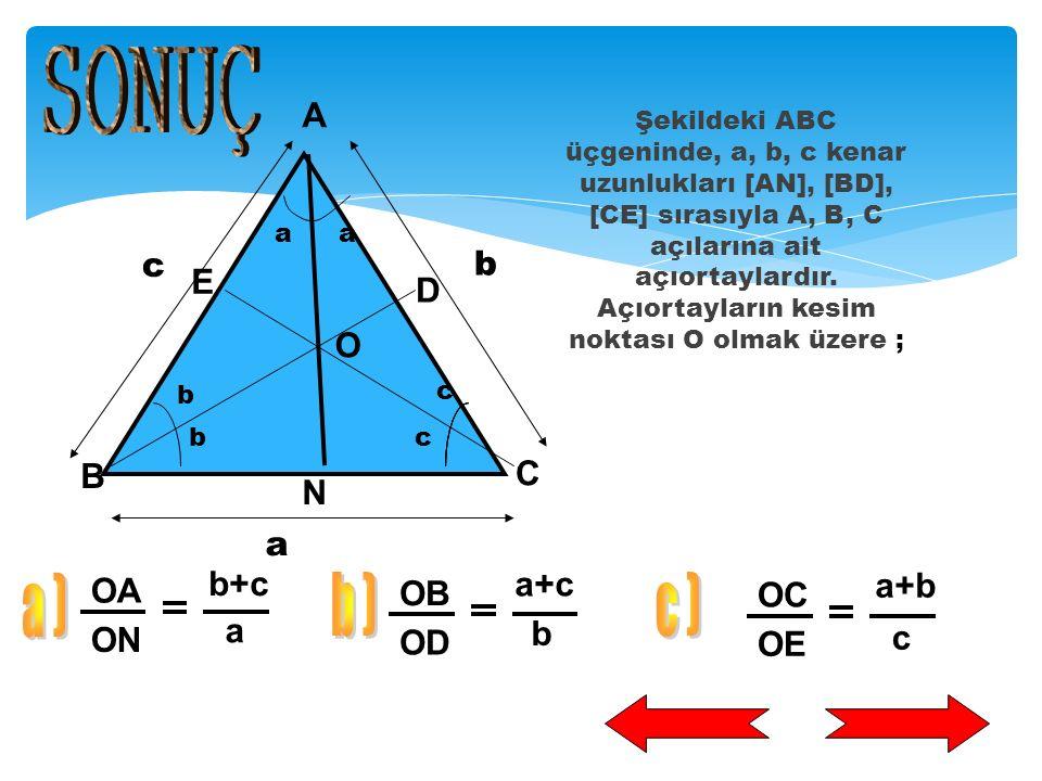 Şekildeki ABC üçgeninde, a, b, c kenar uzunlukları [AN], [BD], [CE] sırasıyla A, B, C açılarına ait açıortaylardır.