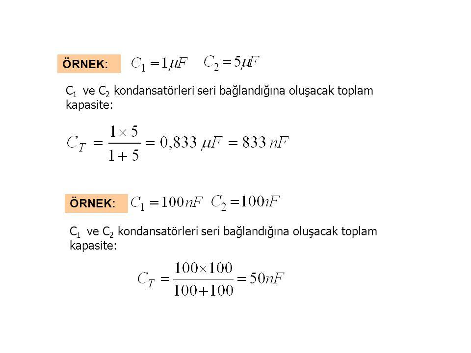 ÖRNEK: C 1 ve C 2 kondansatörleri seri bağlandığına oluşacak toplam kapasite: ÖRNEK: C 1 ve C 2 kondansatörleri seri bağlandığına oluşacak toplam kapasite: