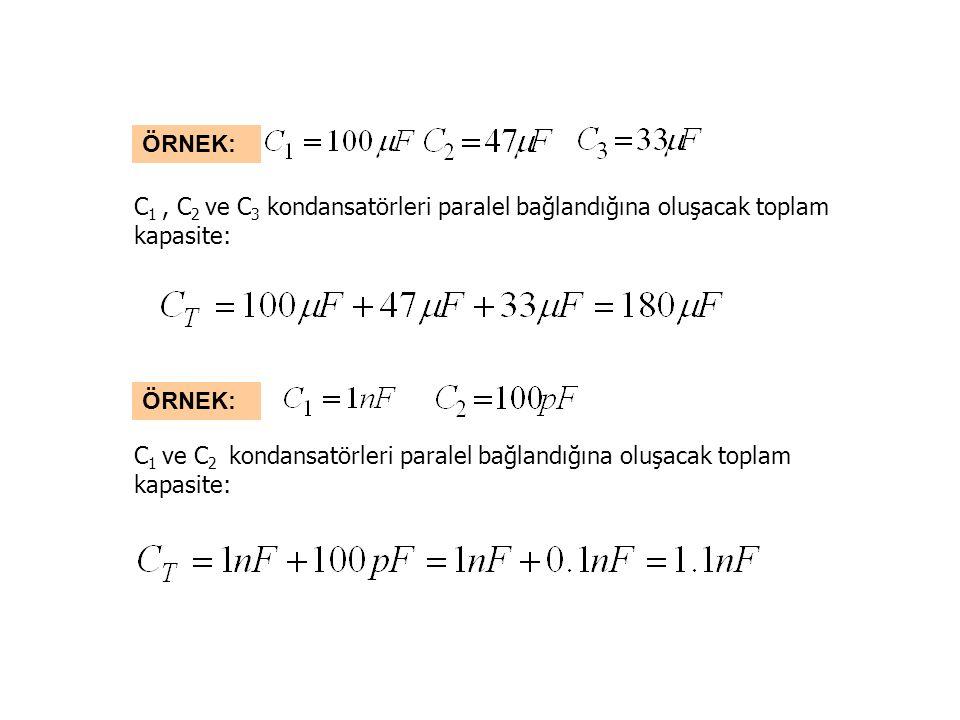 ÖRNEK: C 1, C 2 ve C 3 kondansatörleri paralel bağlandığına oluşacak toplam kapasite: ÖRNEK: C 1 ve C 2 kondansatörleri paralel bağlandığına oluşacak toplam kapasite: