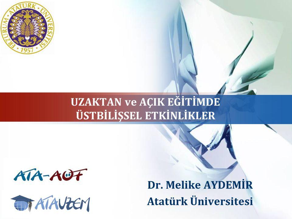 LOGO UZAKTAN ve AÇIK EĞİTİMDE ÜSTBİLİŞSEL ETKİNLİKLER Dr. Melike AYDEMİR Atatürk Üniversitesi