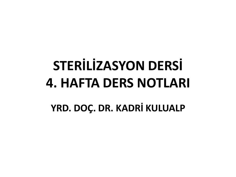STERİLİZASYON DERSİ 4. HAFTA DERS NOTLARI YRD. DOÇ. DR. KADRİ KULUALP