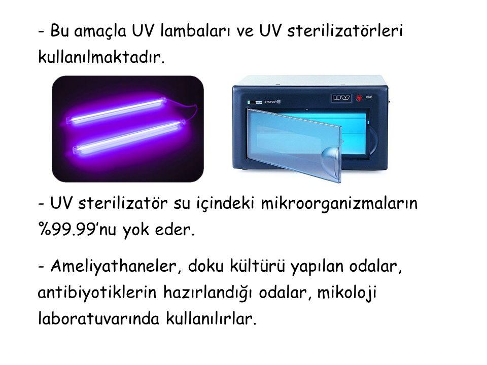 - Bu amaçla UV lambaları ve UV sterilizatörleri kullanılmaktadır. - UV sterilizatör su içindeki mikroorganizmaların %99.99'nu yok eder. - Ameliyathane