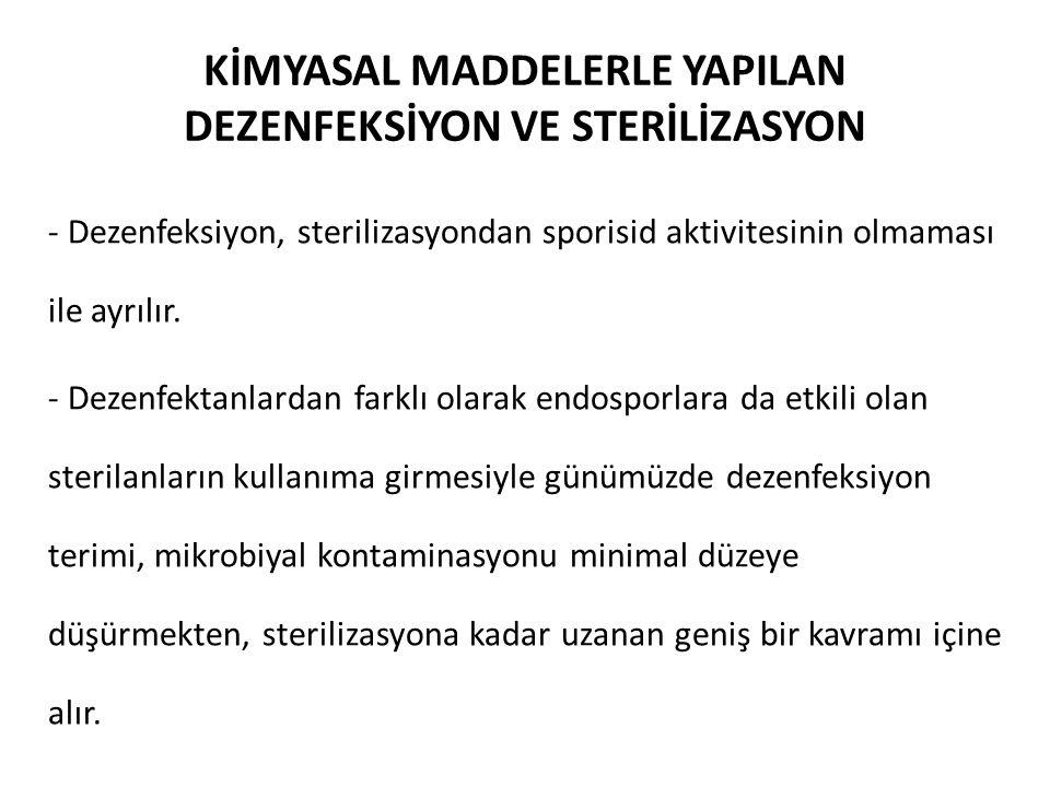 KİMYASAL MADDELERLE YAPILAN DEZENFEKSİYON VE STERİLİZASYON - Dezenfeksiyon, sterilizasyondan sporisid aktivitesinin olmaması ile ayrılır.