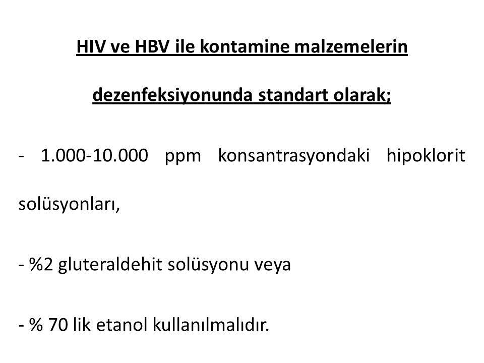 HIV ve HBV ile kontamine malzemelerin dezenfeksiyonunda standart olarak; - 1.000-10.000 ppm konsantrasyondaki hipoklorit solüsyonları, - %2 gluteralde