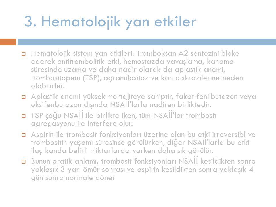 3. Hematolojik yan etkiler  Hematolojik sistem yan etkileri: Tromboksan A2 sentezini bloke ederek antitrombolitik etki, hemostazda yavaşlama, kanama