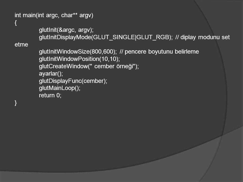 int main(int argc, char** argv) { glutInit(&argc, argv); glutInitDisplayMode(GLUT_SINGLE|GLUT_RGB); // diplay modunu set etme glutInitWindowSize(800,6