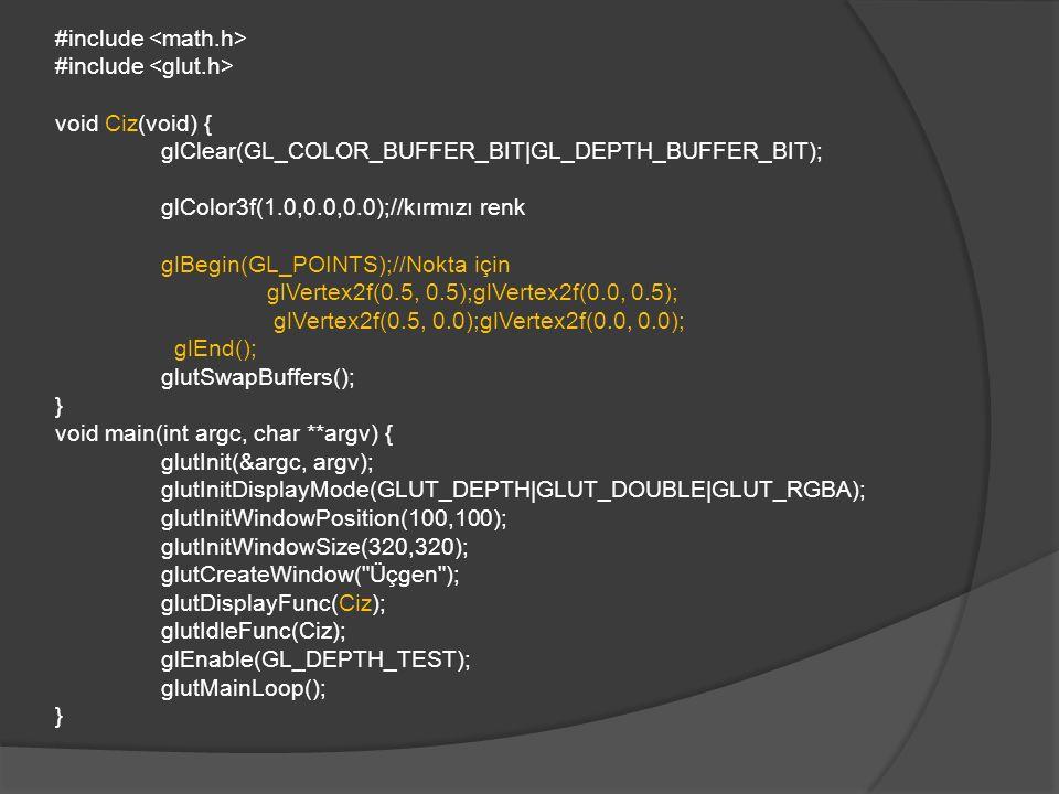 int main(int argc, char** argv) { glutInit(&argc, argv); glutInitDisplayMode(GLUT_SINGLE|GLUT_RGB); // diplay modunu set etme glutInitWindowSize(800,600); // pencere boyutunu belirleme glutInitWindowPosition(10,10); glutCreateWindow( cember örneği ); ayarlar(); glutDisplayFunc(cember); glutMainLoop(); return 0; }