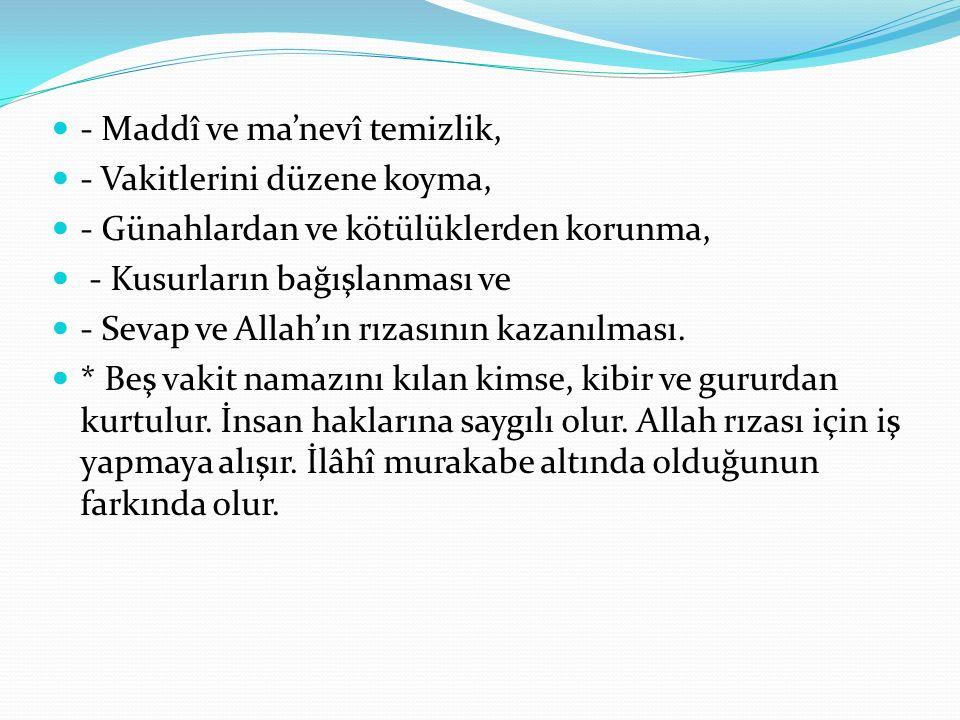 - Maddî ve ma'nevî temizlik, - Vakitlerini düzene koyma, - Günahlardan ve kötülüklerden korunma, - Kusurların bağışlanması ve - Sevap ve Allah'ın rıza