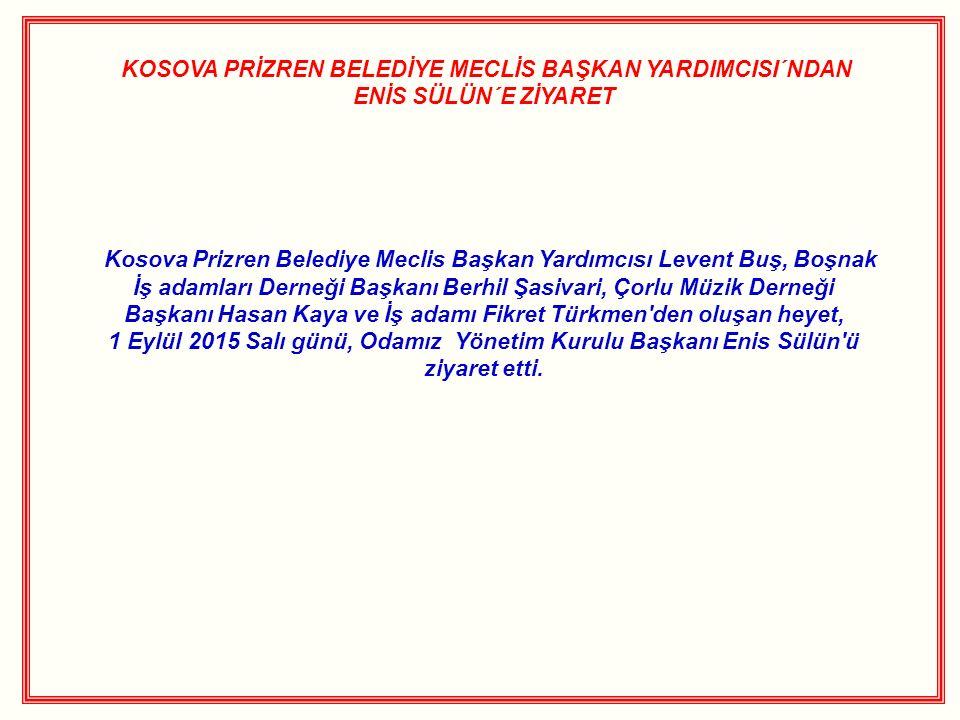KOSOVA PRİZREN BELEDİYE MECLİS BAŞKAN YARDIMCISI´NDAN ENİS SÜLÜN´E ZİYARET Kosova Prizren Belediye Meclis Başkan Yardımcısı Levent Buş, Boşnak İş adamları Derneği Başkanı Berhil Şasivari, Çorlu Müzik Derneği Başkanı Hasan Kaya ve İş adamı Fikret Türkmen den oluşan heyet, 1 Eylül 2015 Salı günü, Odamız Yönetim Kurulu Başkanı Enis Sülün ü ziyaret etti.