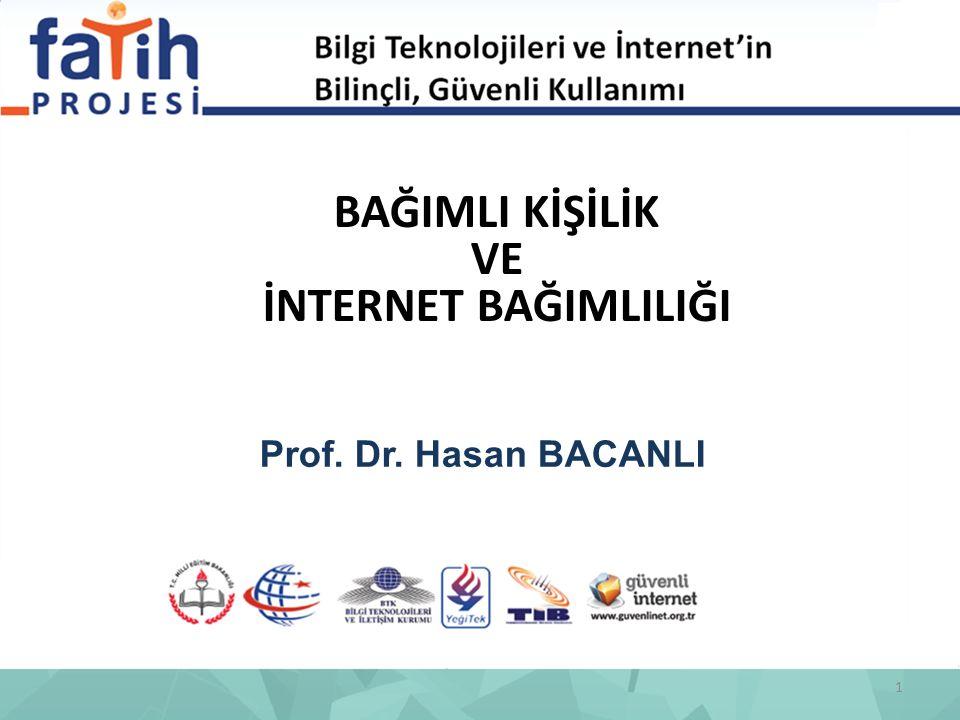 BAĞIMLI KİŞİLİK VE İNTERNET BAĞIMLILIĞI Prof. Dr. Hasan BACANLI 1