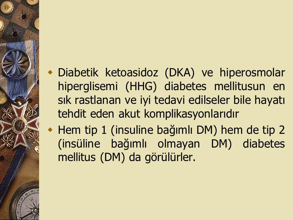  Diabetik ketoasidoz (DKA) ve hiperosmolar hiperglisemi (HHG) diabetes mellitusun en sık rastlanan ve iyi tedavi edilseler bile hayatı tehdit eden ak