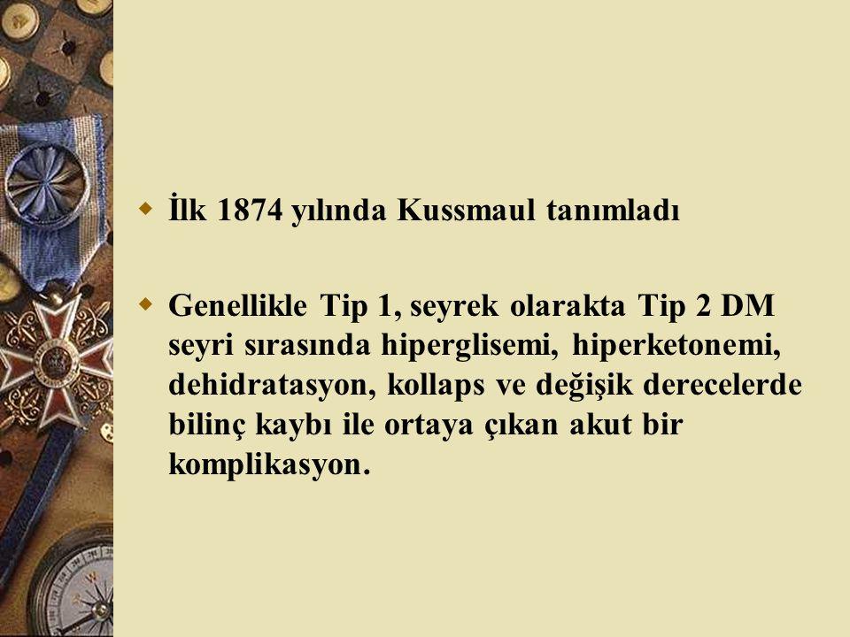  İlk 1874 yılında Kussmaul tanımladı  Genellikle Tip 1, seyrek olarakta Tip 2 DM seyri sırasında hiperglisemi, hiperketonemi, dehidratasyon, kollaps