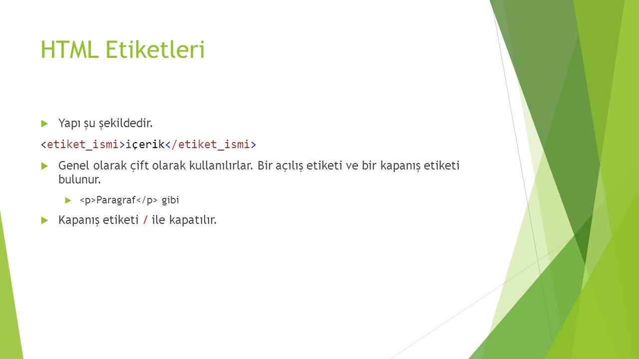 HTML Etiketleri  Yapı şu şekildedir.içerik  Genel olarak çift olarak kullanılırlar.