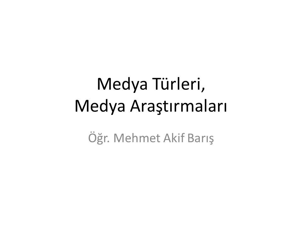 Medya Türleri, Medya Araştırmaları Öğr. Mehmet Akif Barış