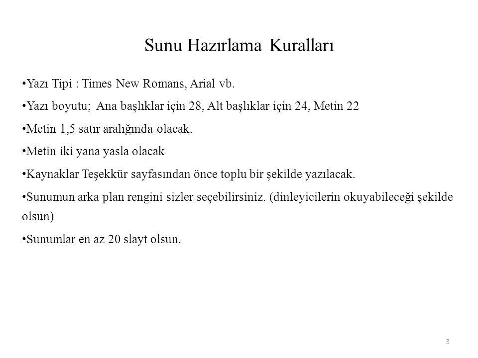 Sunu Hazırlama Kuralları Yazı Tipi : Times New Romans, Arial vb. Yazı boyutu; Ana başlıklar için 28, Alt başlıklar için 24, Metin 22 Metin 1,5 satır a