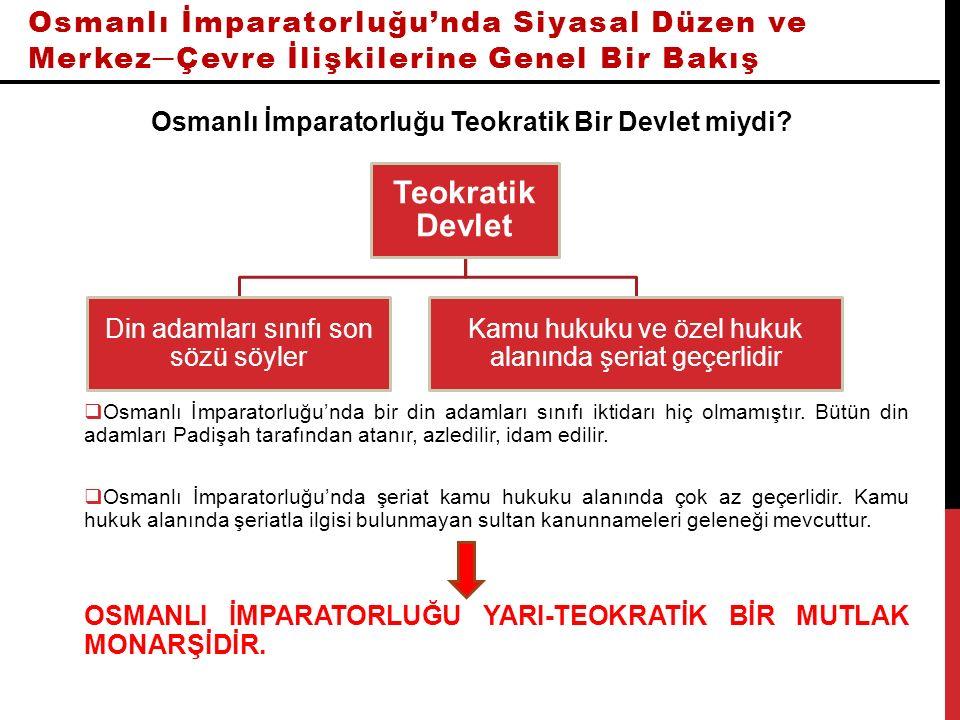 Osmanlı İmparatorluğu'nda Siyasal Düzen ve Merkez─Çevre İlişkilerine Genel Bir Bakış Osmanlı İmparatorluğu Teokratik Bir Devlet miydi?  Osmanlı İmpar