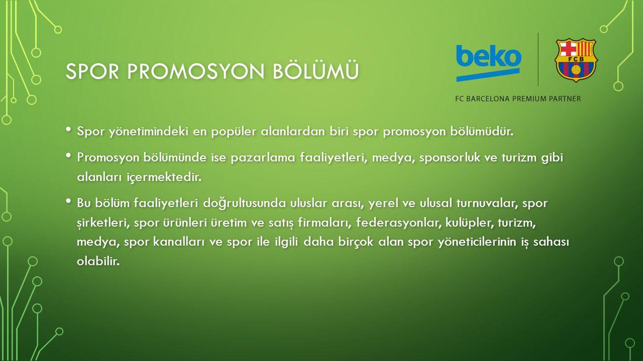 SPOR PROMOSYON BÖLÜMÜ Spor yönetimindeki en popüler alanlardan biri spor promosyon bölümüdür.