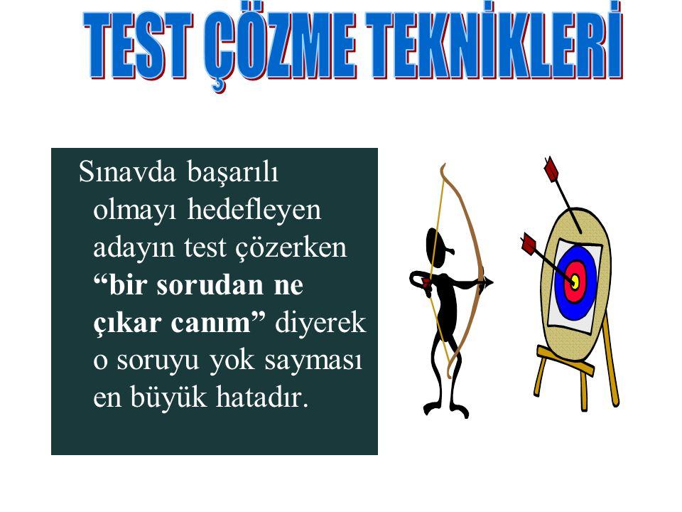 Sınavda başarılı olmayı hedefleyen adayın test çözerken bir sorudan ne çıkar canım diyerek o soruyu yok sayması en büyük hatadır.