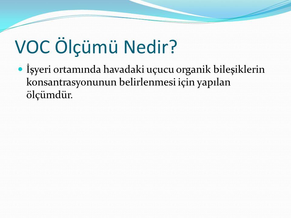 VOC Ölçümü Nedir? İşyeri ortamında havadaki uçucu organik bileşiklerin konsantrasyonunun belirlenmesi için yapılan ölçümdür.