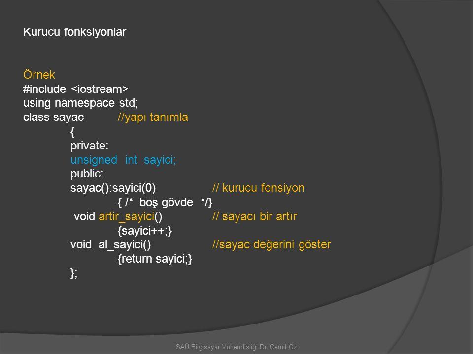 SAÜ Bilgisayar Mühendisliği Dr. Cemil Öz Kurucu fonksiyonlar Örnek #include using namespace std; class sayac //yapı tanımla { private: unsigned int sa