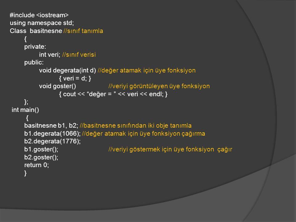 #include using namespace std; Class basitnesne //sınıf tanımla { private: int veri; //sınıf verisi public: void degerata(int d) //değer atamak için üy