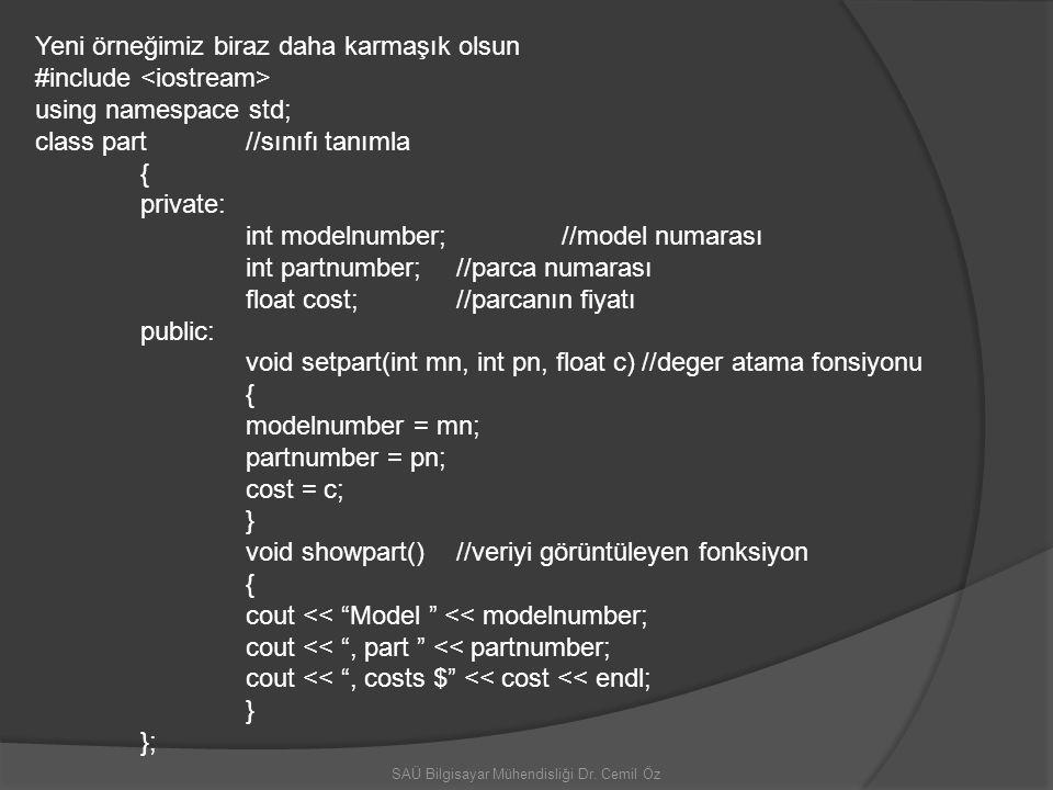 SAÜ Bilgisayar Mühendisliği Dr. Cemil Öz Yeni örneğimiz biraz daha karmaşık olsun #include using namespace std; class part //sınıfı tanımla { private: