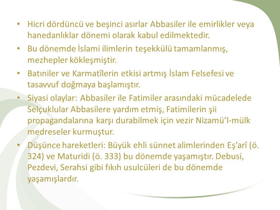 Hicri dördüncü ve beşinci asırlar Abbasiler ile emirlikler veya hanedanlıklar dönemi olarak kabul edilmektedir. Bu dönemde İslami ilimlerin teşekkülü