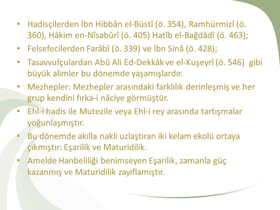 Hadisçilerden İbn Hibbân el-Büstî (ö. 354), Ramhürmizî (ö. 360), Hâkim en-Nîsabûrî (ö. 405) Hatîb el-Bağdâdî (ö. 463); Felsefecilerden Farâbî (ö. 339)
