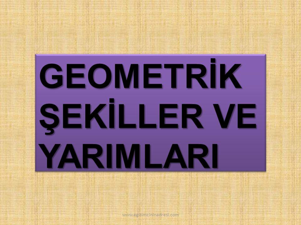 ŞEKİLLER VE YARIMLARI DİKDÖRTGEN YARIM YARIM www.egitimcininadresi.com