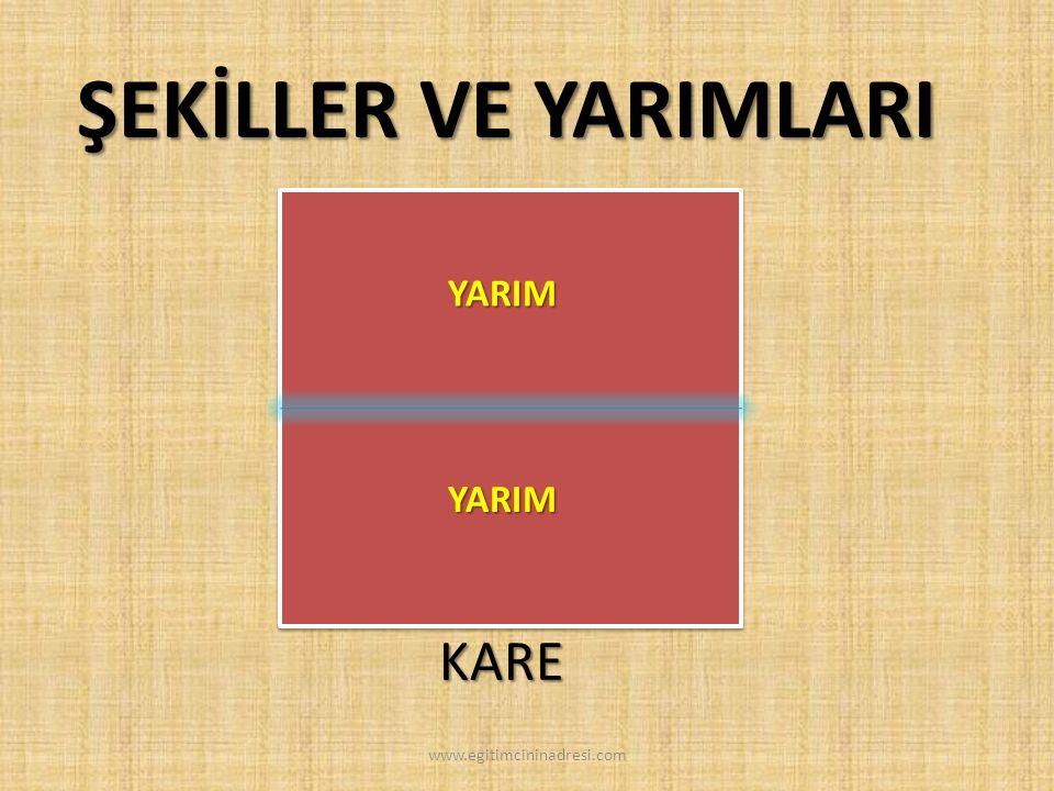 KARE ŞEKİLLER VE YARIMLARI YARIM YARIM www.egitimcininadresi.com