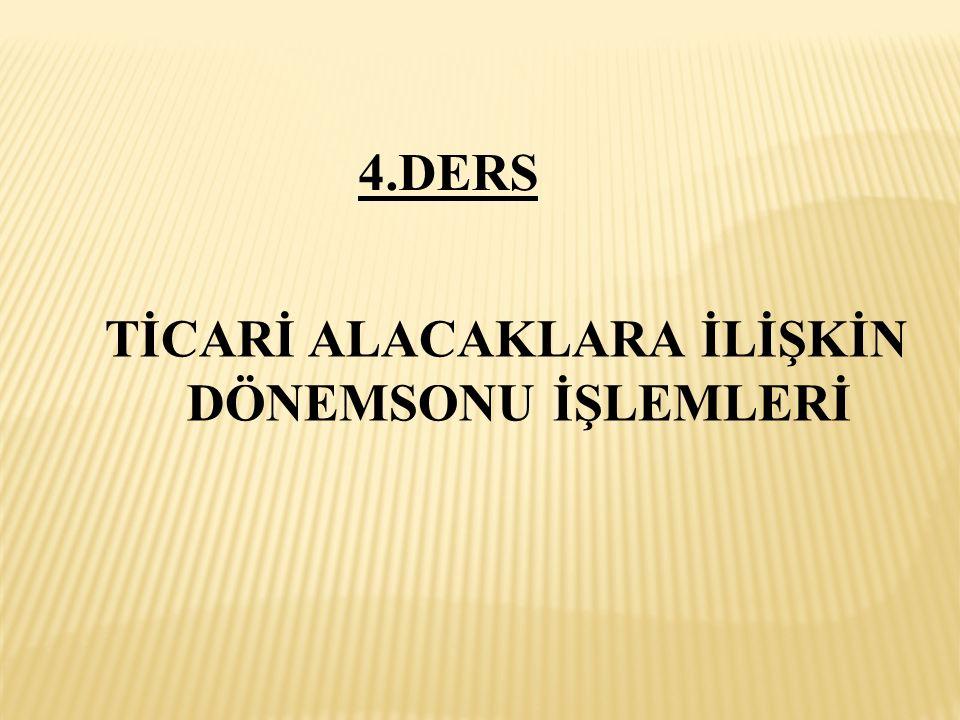 TİCARİ ALACAKLARA İLİŞKİN DÖNEMSONU İŞLEMLERİ 4.DERS