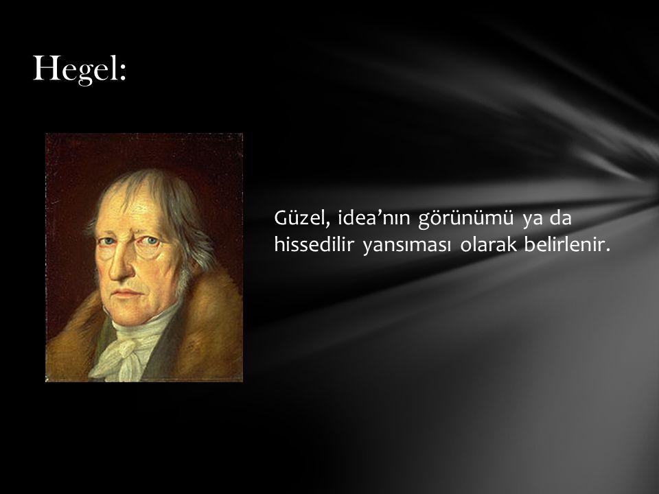 Güzel, idea'nın görünümü ya da hissedilir yansıması olarak belirlenir. Hegel: