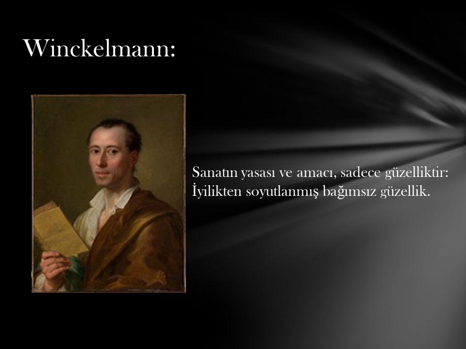 Winckelmann: Sanatın yasası ve amacı, sadece güzelliktir: İ yilikten soyutlanmı ş ba ğ ımsız güzellik.