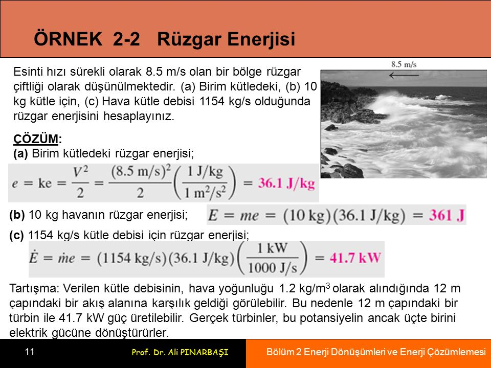 Bölüm 2 Enerji Dönüşümleri ve Enerji Çözümlemesi 11 Prof. Dr. Ali PINARBAŞI ÖRNEK 2-2 Rüzgar Enerjisi Esinti hızı sürekli olarak 8.5 m/s olan bir bölg