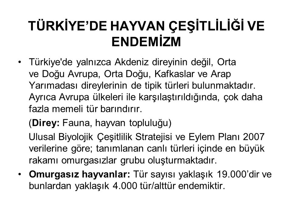 TÜRKİYE'DE HAYVAN ÇEŞİTLİLİĞİ VE ENDEMİZM Türkiye'de yalnızca Akdeniz direyinin değil, Orta ve Doğu Avrupa, Orta Doğu, Kafkaslar ve Arap Yarımadası di