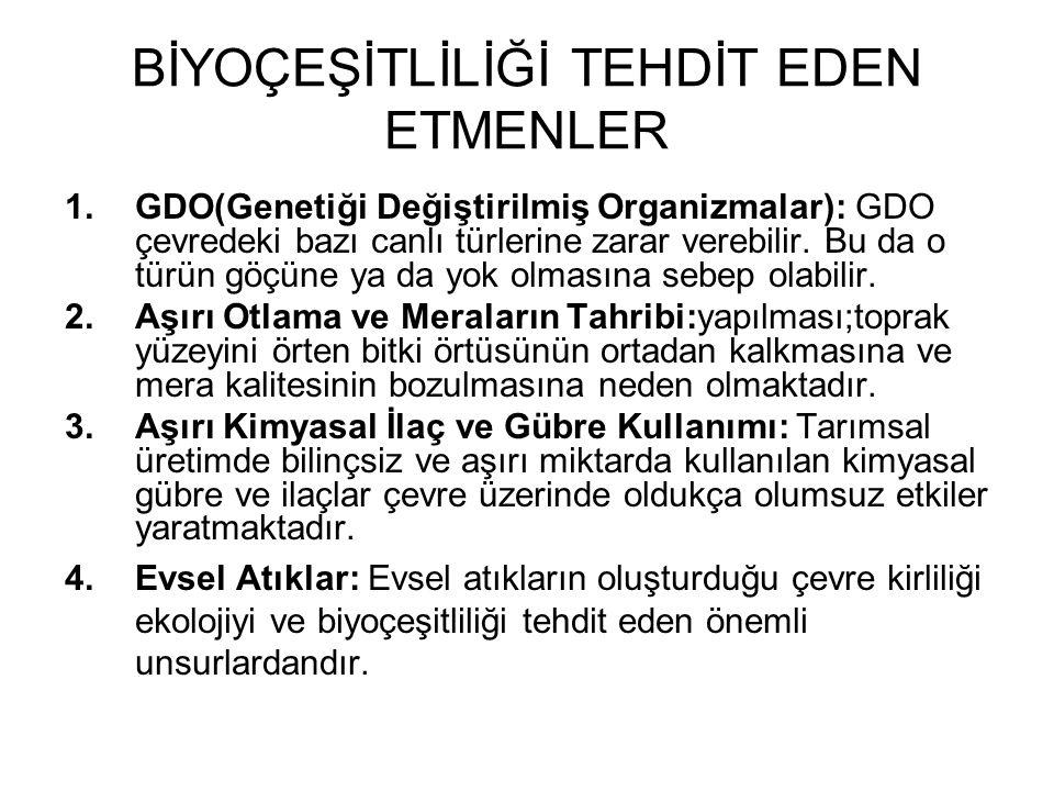 BİYOÇEŞİTLİLİĞİ TEHDİT EDEN ETMENLER 1.GDO(Genetiği Değiştirilmiş Organizmalar): GDO çevredeki bazı canlı türlerine zarar verebilir. Bu da o türün göç